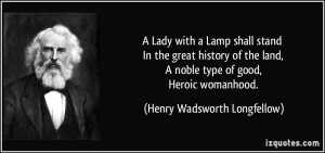 quote-a-lady-with-a-lamp-shall-stand-in-the-great-history-of-the-land-a-noble-type-of-good-heroic-henry-wadsworth-longfellow-248018